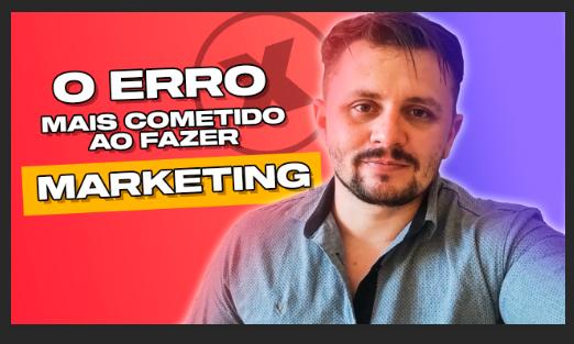 O erro mais cometido ao fazer marketing